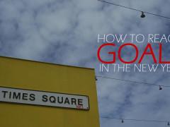 How to Reach Goals