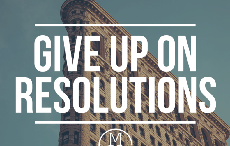 Give Up on New Year's Resolutions