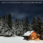 HOW TO STOP RACING THOUGHTS BEFORE BED