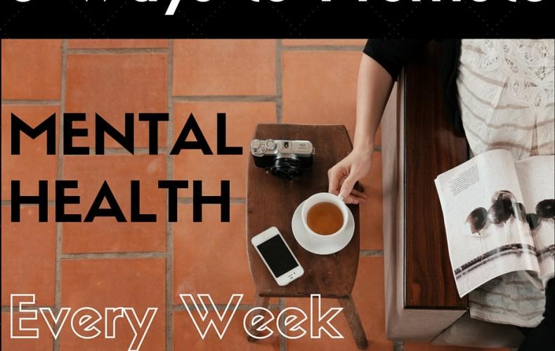 5 Ways to Promote Mental Health Every Week